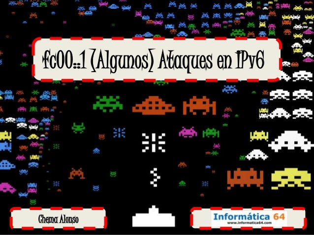 fc00::1 (Algunos) Ataques en IPv6Chema Alonso