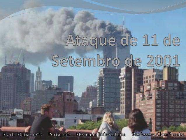 •Ataques terroristas contra os EUA; •Chefiados pela al-Qaeda; •World Trade Center, Pentágono, Pensilvânia.
