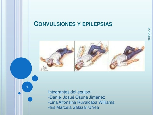 CONVULSIONES Y EPILEPSIAS 31/10/2013  1  Integrantes del equipo: •Daniel Josué Osuna Jiménez •Lina Alfonsina Ruvalcaba Wil...