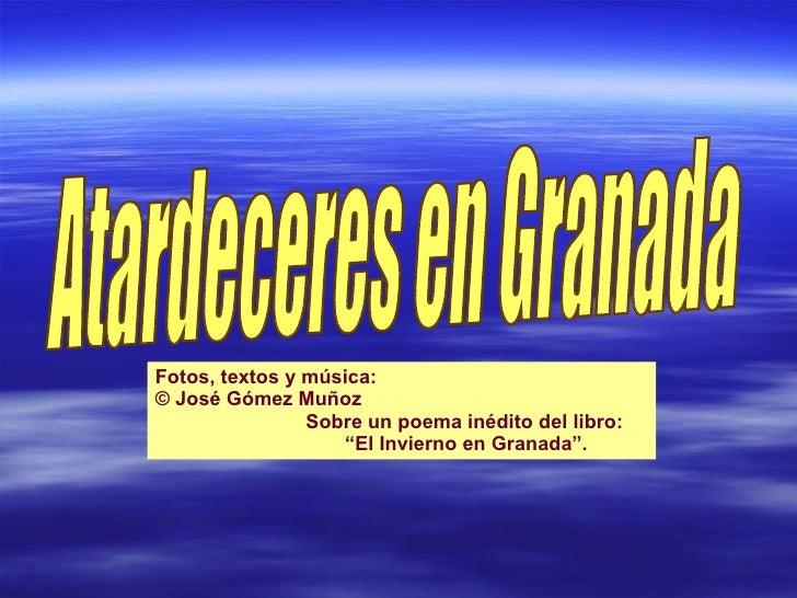"""Fotos, textos y música: © José Gómez Muñoz   Sobre un poema inédito del libro:    """"El Invierno en Granada"""".  Atardeceres e..."""