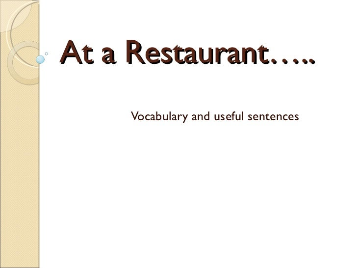 At a Restaurant….. Vocabulary and useful sentences