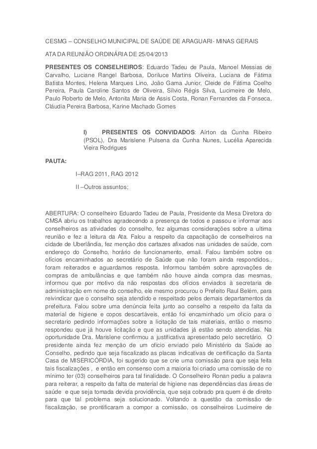 CESMG – CONSELHO MUNICIPAL DE SAÚDE DE ARAGUARI- MINAS GERAIS ATA DA REUNIÃO ORDINÁRIA DE 25/04/2013 PRESENTES OS CONSELHE...