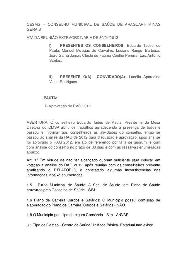 CESMG – CONSELHO MUNICIPAL DE SAÚDE DE ARAGUARI- MINAS GERAIS ATA DA REUNIÃO EXTRAORDINÁRIA DE 30/04/2013 I) PRESENTES OS ...