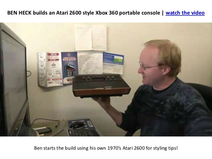 BEN HECK builds an Atari 2600 style Xbox 360 portable console | watch the video<br />Ben starts the build using his own 19...