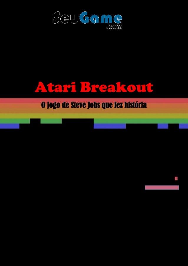 Atari Breakout O jogo de Steve Jobs que fez história