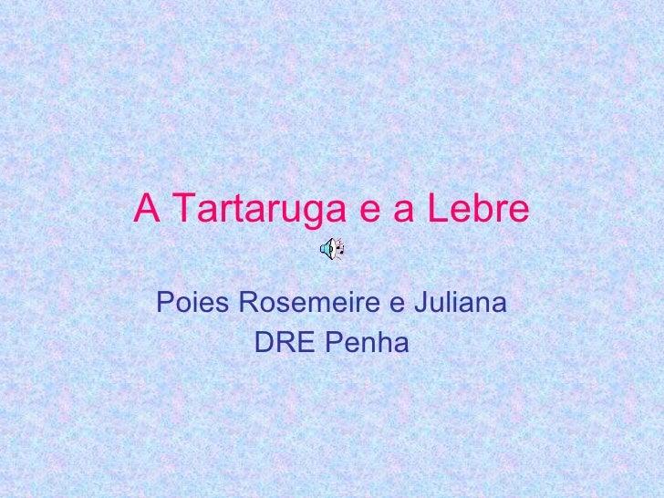 A Tartaruga e a Lebre Poies Rosemeire e Juliana DRE Penha