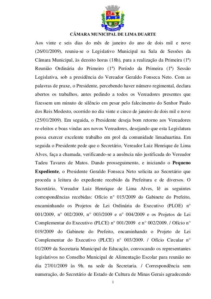 Aos vinte e seis dias do mês de janeiro do ano de dois mil e nove(26/01/2009), reuniu-se o Legislativo Municipal na Sala d...