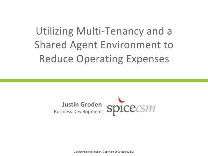 Utilizing Multi-Tenancy and a Shared Agent Environment to  Reduce Operating Expenses          Justin Groden     Business D...