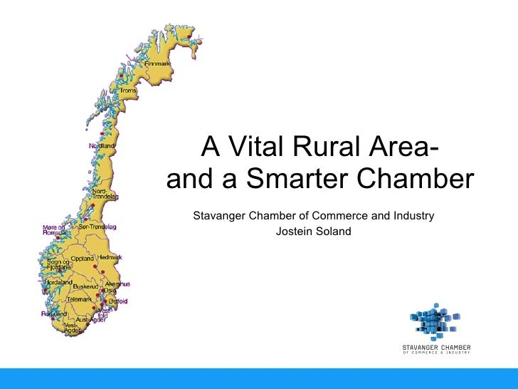 A Vital Rural Area- and a Smarter Chamber Stavanger Chamber of Commerce and Industry Jostein Soland
