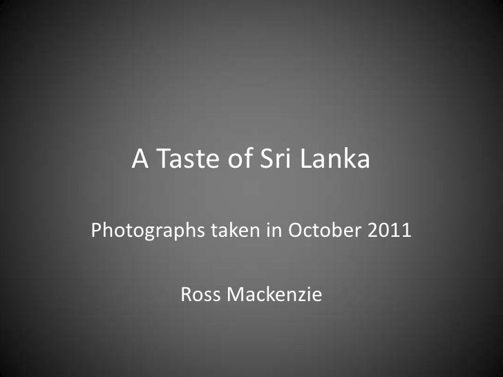 A Taste of Sri LankaPhotographs taken in October 2011         Ross Mackenzie