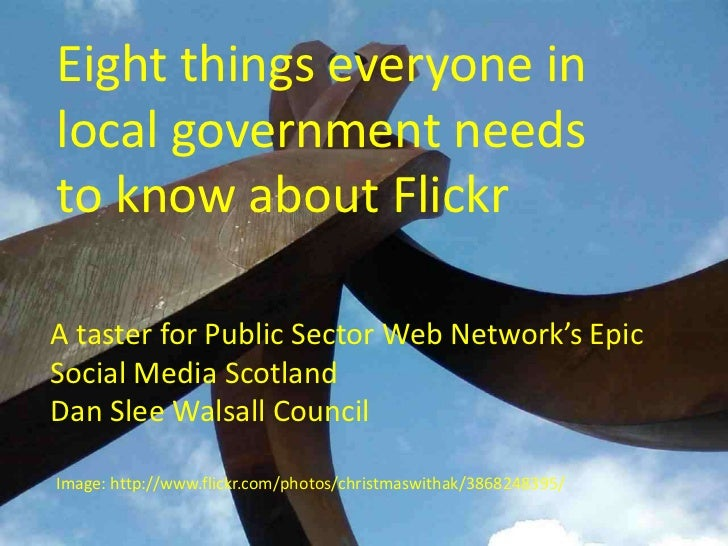 Eight things everyone in local government needs to know about Flickr<br />A taster for Public Sector Web Network's Epic So...