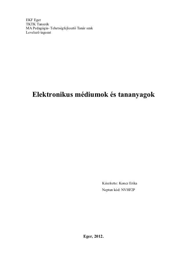 EKF EgerTKTK TanszékMA Pedagógia- Tehetségfejlesztő Tanár szakLevelező tagozat   Elektronikus médiumok és tananyagok      ...