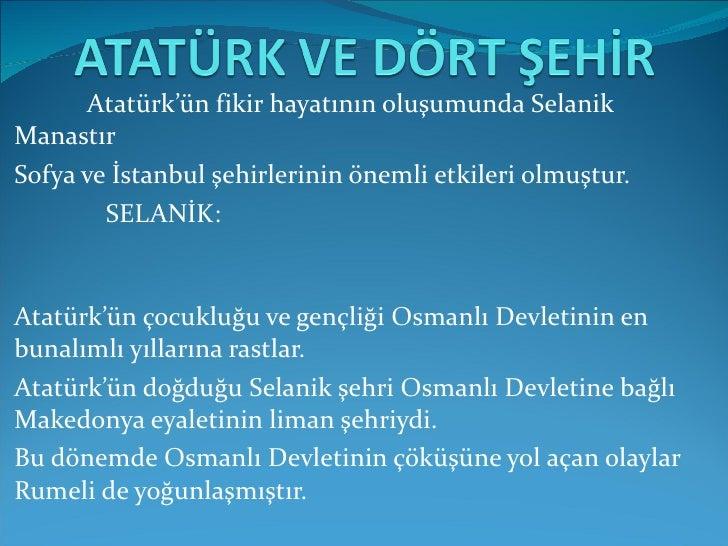 Atatürk'ün fikir hayatının oluşumunda Selanik Manastır  Sofya ve İstanbul şehirlerinin önemli etkileri olmuştur.  SELANİK:...