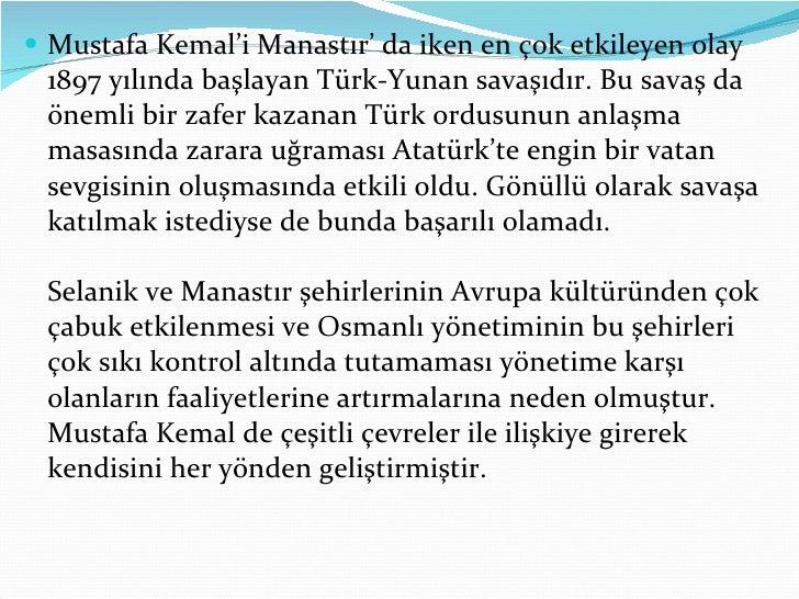 <ul><li>Mustafa Kemal'i Manastır' da iken en çok etkileyen olay 1897 yılında başlayan Türk-Yunan savaşıdır. Bu savaş da ön...