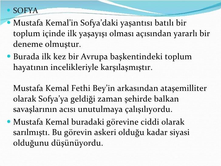 <ul><li>SOFYA </li></ul><ul><li>Mustafa Kemal'in Sofya'daki yaşantısı batılı bir toplum içinde ilk yaşayışı olması açısınd...