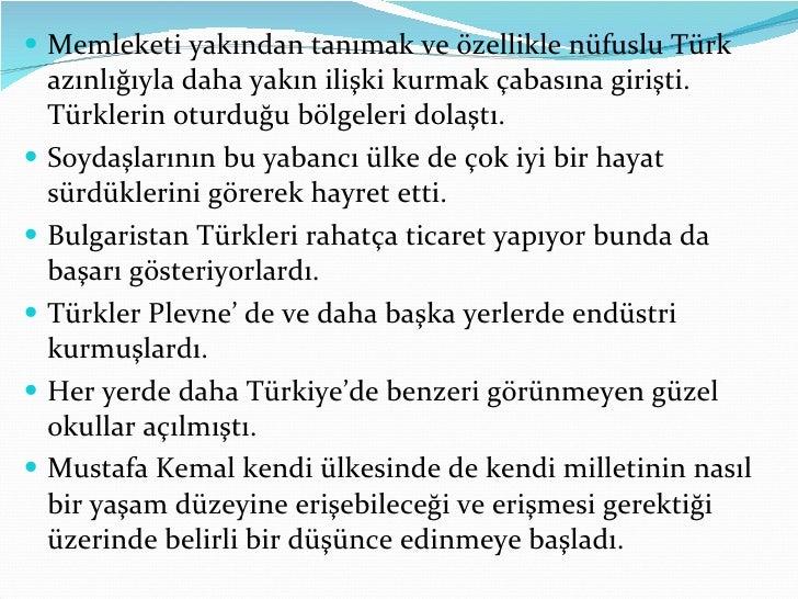 <ul><li>Memleketi yakından tanımak ve özellikle nüfuslu Türk azınlığıyla daha yakın ilişki kurmak çabasına girişti. Türkle...
