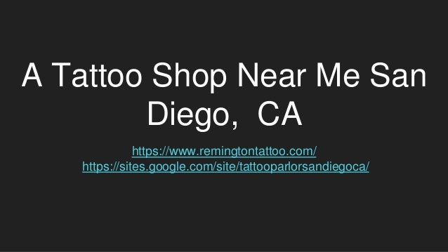 A Tattoo Shop Near Me San Diego, CA https://www.remingtontattoo.com/ https://sites.google.com/site/tattooparlorsandiegoca/