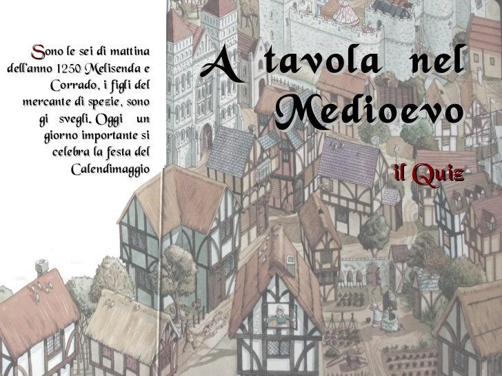 Sono le sei di mattinadell'anno 1250 Melisenda e         Corrado, i figli del                                 A tavola nel...
