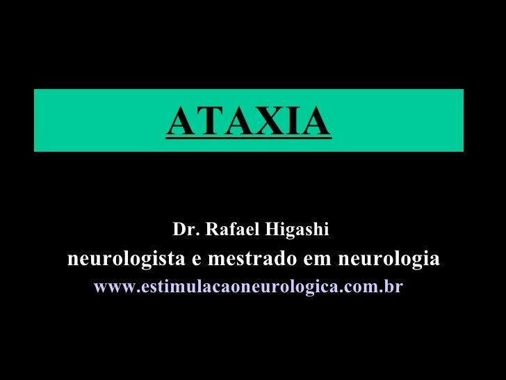 ATAXIA Dr. Rafael Higashi neurologista e mestrado em neurologia www.estimulacaoneurologica.com.br