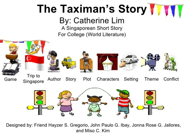 "an analysis of the taximans story by catherine lim The stories used for this analysis are ""the taximan's story"" by catherine lim and  ""it's a night job"" by joanita male these two short stories are from different."