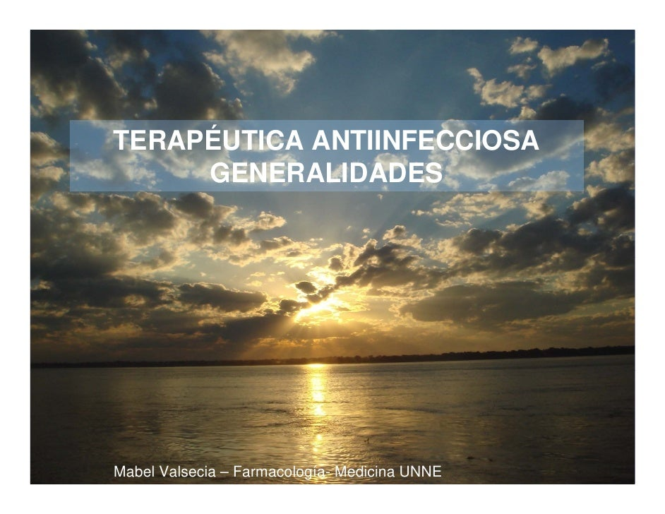 TERAPÉUTICA ANTIINFECCIOSA     GENERALIDADES                  Mabel Valsecia- FarmacologíaMabel Valsecia – Farmacología- M...