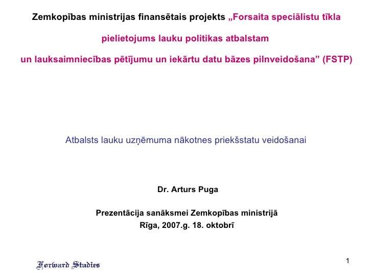 METHODS FOR FORESIGHT PROJECTS: ACADEMIC ISSUES   Dr. Arturs Puga Prezentācija sanāksmei Zemkopības ministrijā Rīga, 2007....