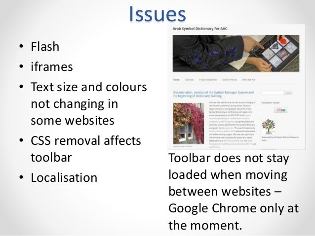 Issues  • Flash  • iframes  • Text size and colours  not changing in  some websites  • CSS removal affects  toolbar  • Loc...