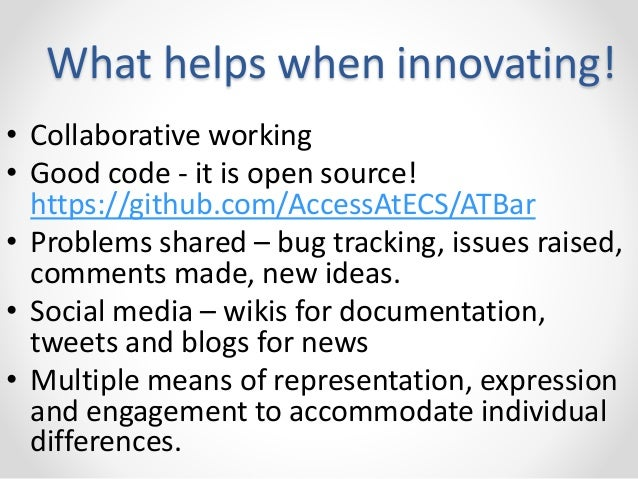 What helps when innovating!  • Collaborative working  • Good code - it is open source!  https://github.com/AccessAtECS/ATB...