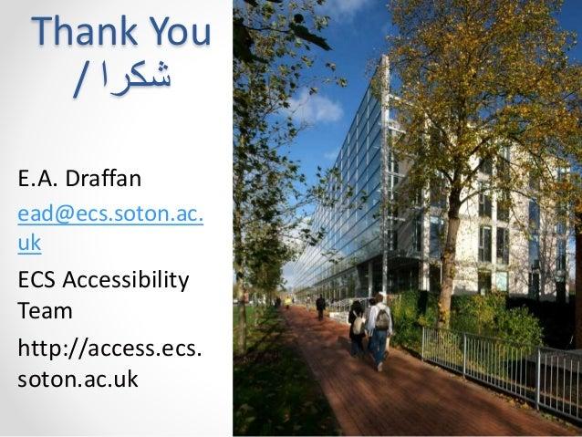 Thank You  شكرا /  E.A. Draffan  ead@ecs.soton.ac.  uk  ECS Accessibility  Team  http://access.ecs.  soton.ac.uk