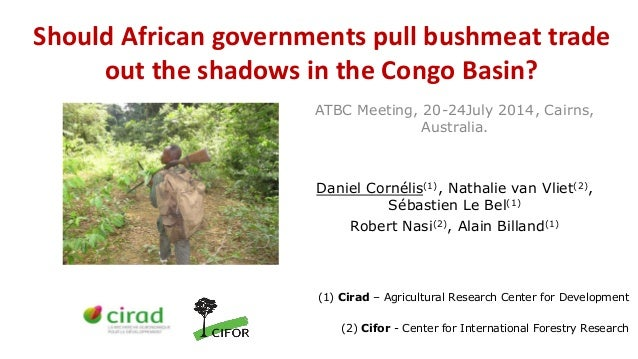 Should African governments pull bushmeat trade out the shadows in the Congo Basin? ATBC Meeting, 20-24July 2014, Cairns, A...