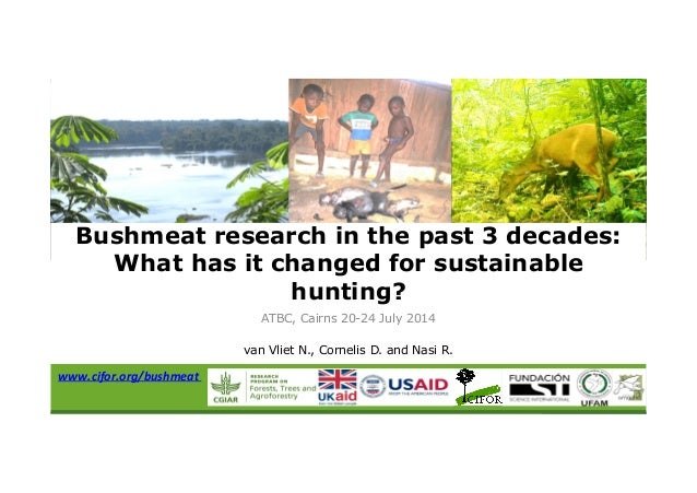 ATBC, Cairns 20-24 July 2014 van Vliet N., Cornelis D. and Nasi R. Bushmeat research in the past 3 decades: What has it ch...