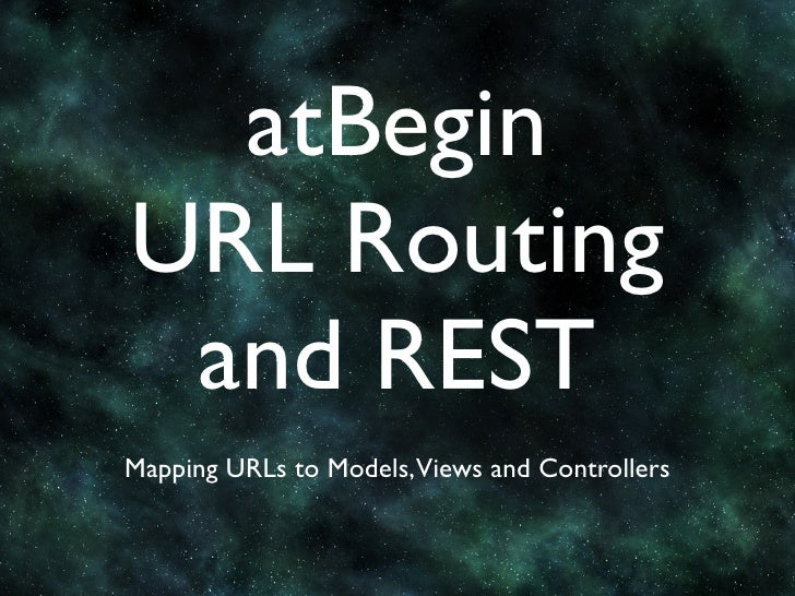atBegin URL Routing  and REST Mapping URLs to Models, Views and Controllers