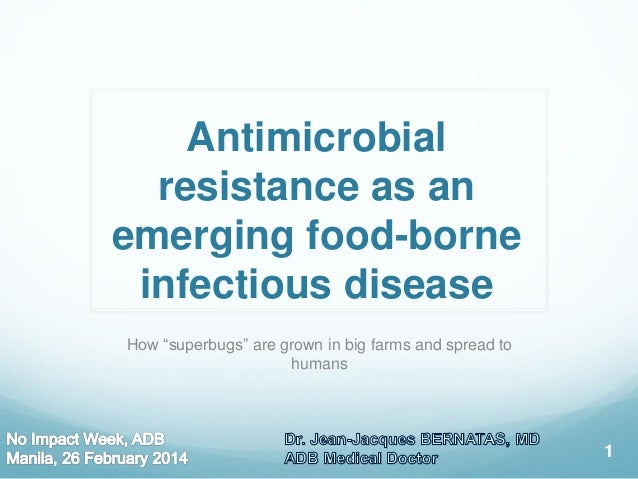 "Antimicrobial resistance as an emerging food-borne infectious disease How ""superbugs"" are grown in big farms and spread to..."
