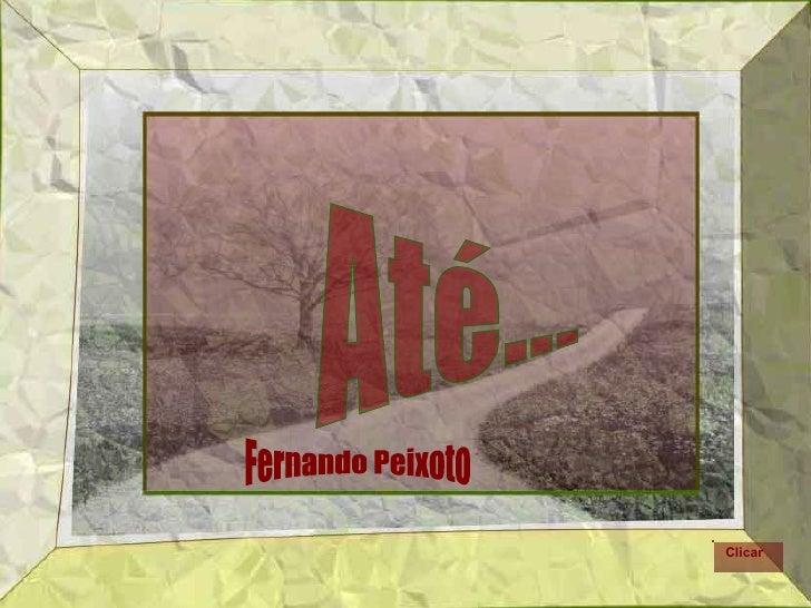 Até... Fernando Peixoto Clicar
