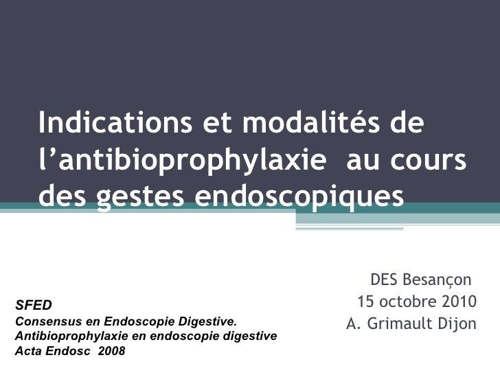 Indications et modalités de   l'antibioprophylaxie au cours   des gestes endoscopiques                                    ...