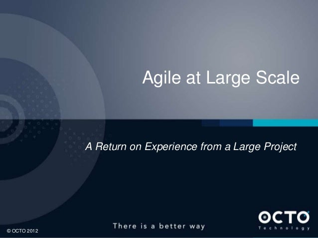 Agile at Large Scale  A Return on Experience from a Large Project  1 © OCTO 2012
