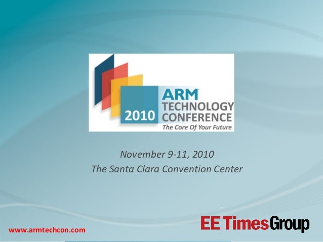 November 9-11, 2010 The Santa Clara Convention Center www.armtechcon.com