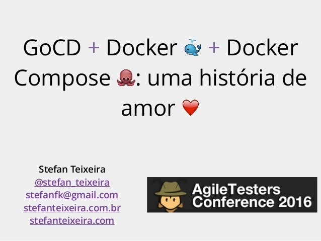 GoCD + Docker 🐳 + Docker Compose 🐙: uma história de amor ❤ Stefan Teixeira @stefan_teixeira stefanfk@gmail.com stefanteixe...