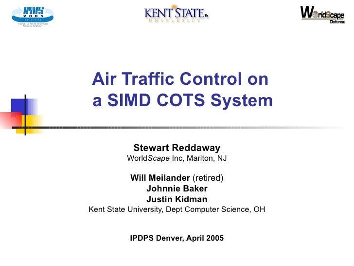 Air Traffic Control on  a SIMD COTS System Stewart Reddaway World Scape  Inc, Marlton, NJ Will Meilander  (retired) Johnni...