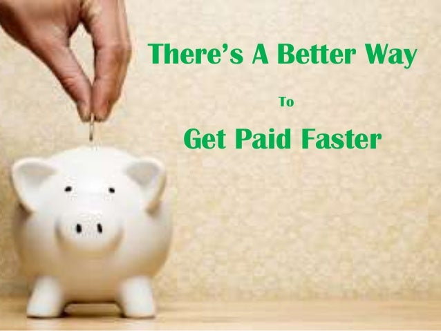 There's A Better Way To  Get Paid Faster
