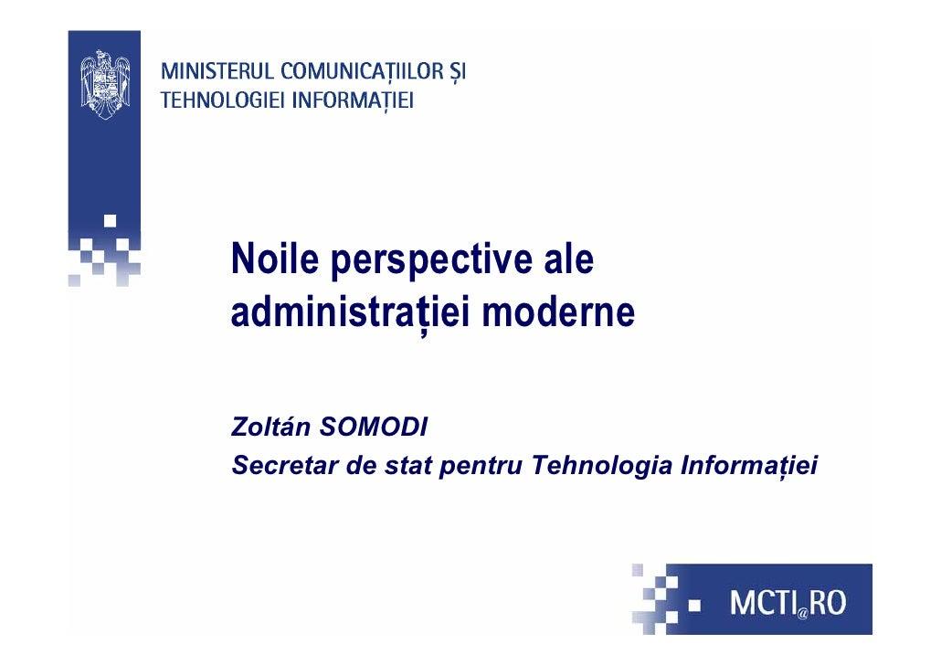 Noile perspective aleadministraţiei moderneZoltán SOMODISecretar de stat pentru Tehnologia Informaţiei