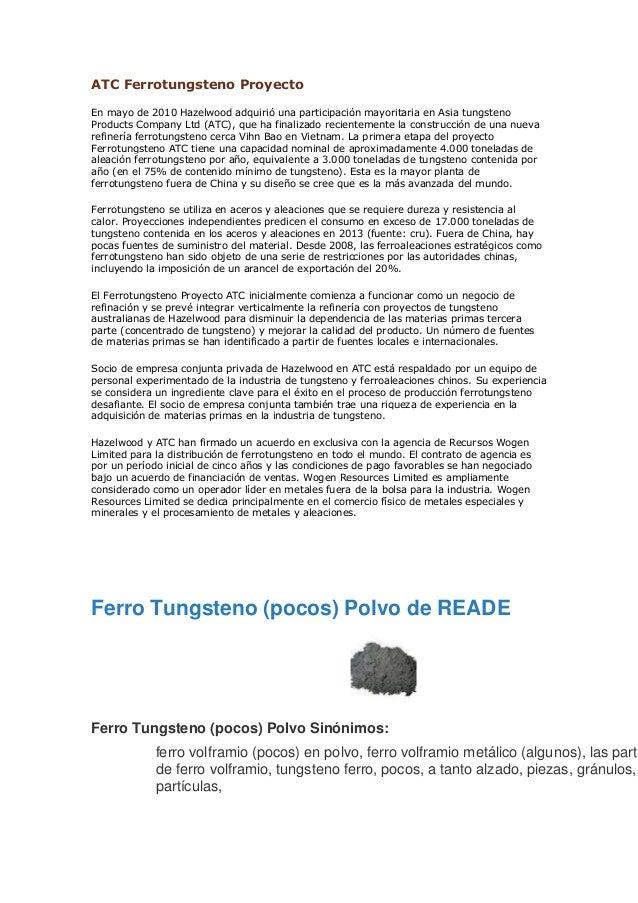 ATC Ferrotungsteno Proyecto En mayo de 2010 Hazelwood adquirió una participación mayoritaria en Asia tungsteno Products Co...