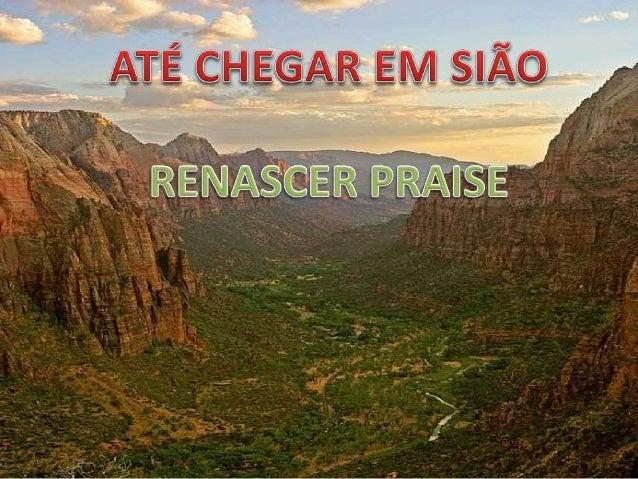 Até chegar a sião renascer praise