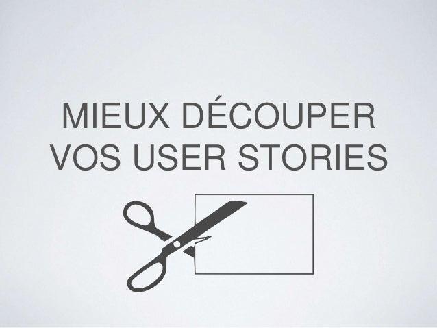 MIEUX DÉCOUPER VOS USER STORIES