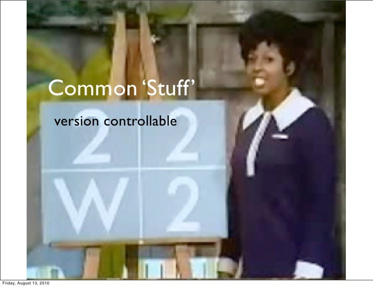 Common 'Stuff'                           version controllable     Friday, August 13, 2010
