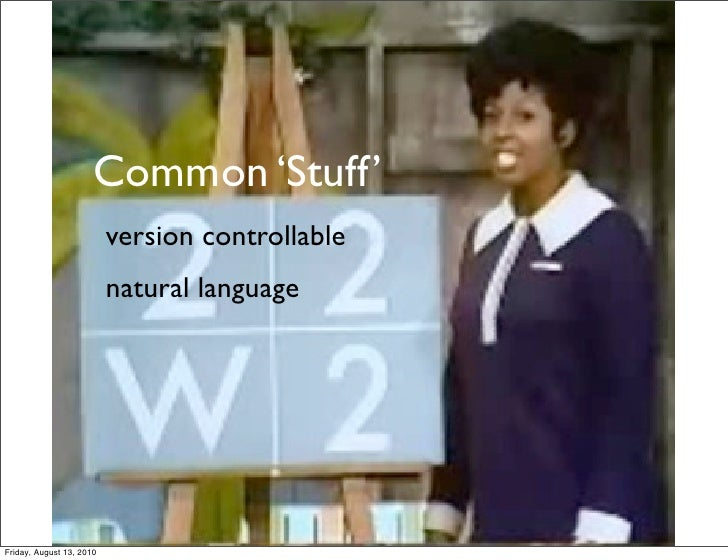 Common 'Stuff'                           version controllable                           natural language     Friday, Augus...