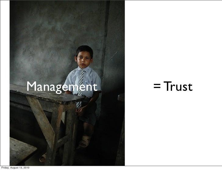 Management   = Trust     Friday, August 13, 2010