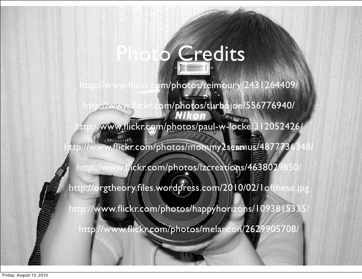 Photo Credits                              http://www.flickr.com/photos/teimoury/2431264409/                               ...
