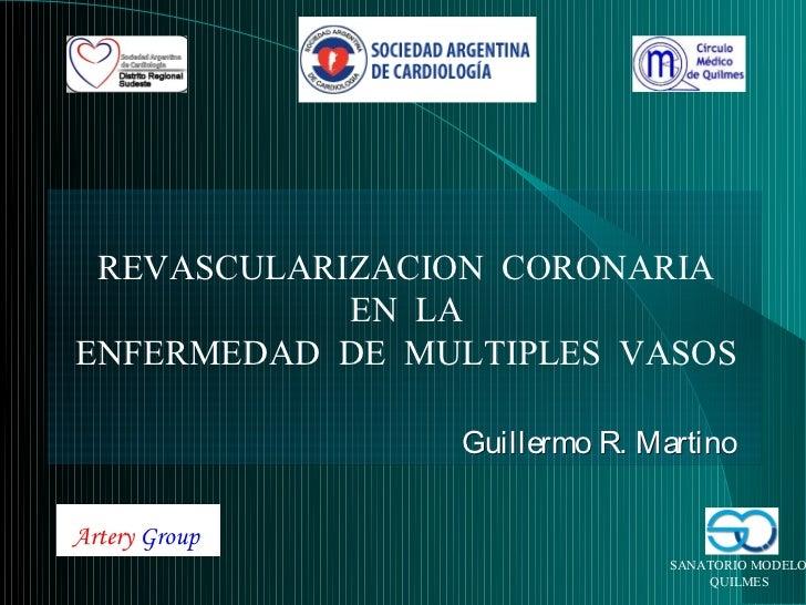 REVASCULARIZACION CORONARIA            EN LAENFERMEDAD DE MULTIPLES VASOS                Guillermo R. MartinoArtery Group ...