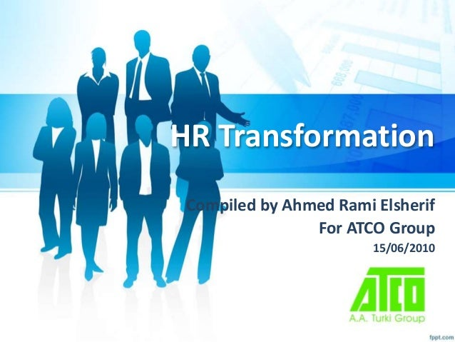 HR Transformation  Compiled by Ahmed Rami Elsherif  For ATCO Group  15/06/2010